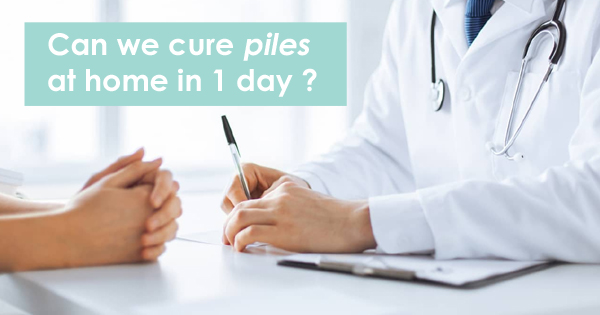 Can we cure piles in 1 day?